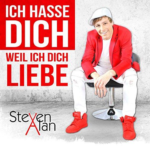 Steven Alan - Ich Hasse Dich (Weil Ich Dich Liebe